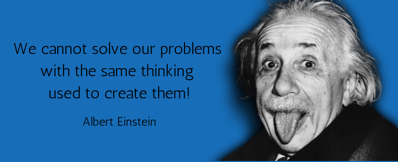 Marketing Strategy - We cannot solve our problems with the same thinking used to create them! - Albert Einstein